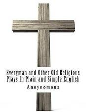 Everyman and Other Old Religious Plays In Plain and Simple English by Anoynomous
