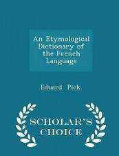 An Etymological Dictionary French Language - Scholar's Cho by Pick Eduard