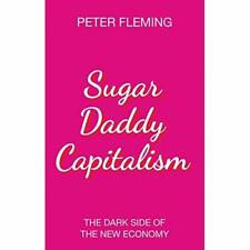 Sugar Daddy Capitalism: The­ Dark Side of the New Econo - Paperback / softback N