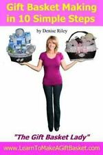 "Gift Basket Making in 10 Simple Steps: I'm Densie Riley ""The GIft-ExLibrary"