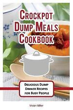 Crockpot Dump Meals Cookbook : Delicious Dump Dinner Recipes for Busy People:...