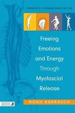 Freeing Emotions and Energy Through Myofascial Release New Paperback Book Noah K
