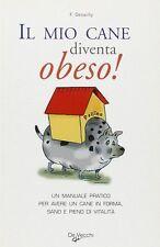 Il mio cane diventa obeso! - Florence Desachy - Libro nuovo in offerta!