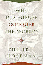 Why Did Europe Conquer the World? (The Princeton Economic History of the Western