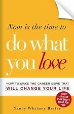 Now is the Time to Do What You Love: How to Make the Career Move that Will Chang