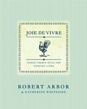 Joie de Vivre : Simple French Style for Everyday Living by Katherine...