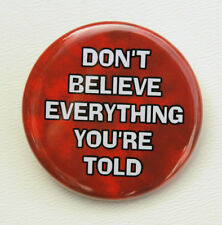 DON'T BELIEVE EVERYTHING YOU'RE TOLD - Pinback 1.5""