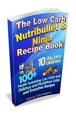 The Low Carb Nutribullet & Ninja Recipe Book: 10 day juice cleanse: 100+ Health