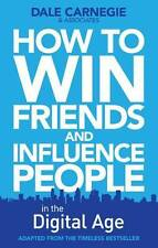 How to Win Friends and Influence People in the Digital Age, Dale Carnegie Traini