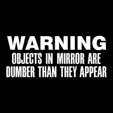 Funny Warning Objects in Mirror Car Truck Window Wall Laptop Vinyl Decal Sticker