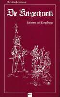 Die Kriegschronik - Sachsen mit Erzgebirge, Nach dem Orginal / Reprint 1998