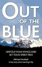 Out of the Blue: A True Story about Learning to Fly, Discover Your Wings and Set