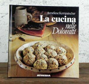 LA CUCINA NELLE DOLOMITI ricette tipiche dolci primi carne piatti rustici libro