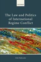 The Law and Politics of International Regime Conflict by Pulkowski, Dirk (Legal