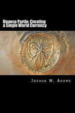 Unueco Partio: Creating a Single World Currency by Joshua Adams (2016,...