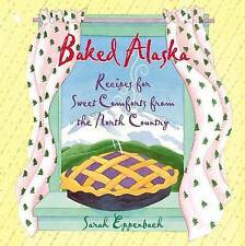 NEW Baked Alaska: Recipes for Sweet Comforts from the North Country