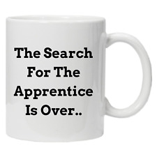 Apprentice Search Is Over Its Me Fan Coffee Tea Funny Mug Novelty Gift Idea