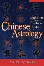Chinese Astrology: Exploring the Eastern Zodiac: By Shelly Wu