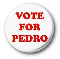 VOTE FOR PEDRO - 1 inch / 25mm Button Badge - Napoleon Dynanmite Novelty Cute