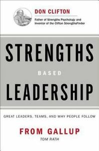 Strengths Based Leadership : Great Leaders, Teams, and Why People Follow by Gall