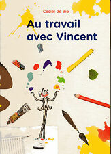 Ceciel de Bie     Au travail avec Vincent (éditions Van Gogh Museum)