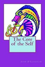 The Core of the Self by John O'Loughlin (2014, Paperback)