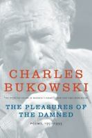 The Pleasures Of The Damned: Poems, 1951-1993: By Charles Bukowski