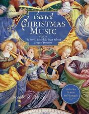 Sacred Christmas Music : The Stories Behind the Most Beloved Songs of Devotion