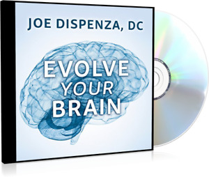 Evolve Your Brain The Science of Changing Your Mind By Joe Dispenza D.C