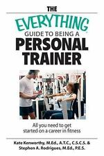 The Everything Guide to Being a Personal Trainer : All You Need to Get Started
