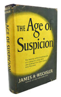James A. Wechsler THE AGE OF SUSPICION  1st Edition 1st Printing