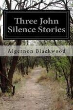 Three John Silence Stories by Algernon Blackwood (2016, Paperback)