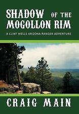 Shadow of the Mogollon Rim : A Clint Wells Arizona Ranger Adventure by Craig...