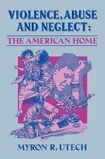 Violence, Abuse, and Neglect: The American Home: By Myron R. Utech