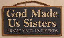 Wooden Plaque God Made Us Sisters Prozac Made Us Friends Wood Sign Home Decor
