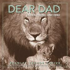 Dear Dad : Father, Friend, and Hero by Bradley Trevor Greive (2005, Hardcover)