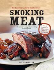 Smoking Meat : The Essential Guide to Real Barbecue by Jeff Phillips 2012