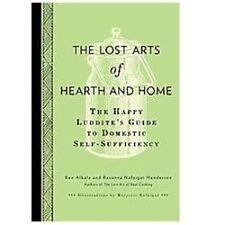 The Lost Arts of Hearth and Home: The Happy Luddite's Guide to Domestic Self-Suf