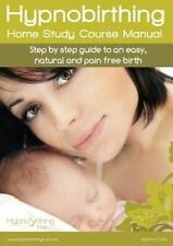 Hypnobirthing Home Study Course Manual : Step by Step Guide to an Easy, Natur...