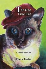 NEW The One True Cat a Memoir with Cats by Chuck Taylor