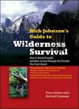 Rich Johnson's Guide to Wilderness Survival: How to Avoid Trouble and How to Liv