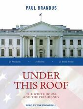 Under This Roof: The White House and the Presidency--21 Presidents, 21 Rooms, 21