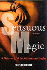 USED (VG) Sensuous Magic 2 Ed: A Guide to S/M for Adventurous Couples by Patrick