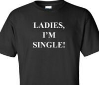 Ladies I'm Single T-shirt College Frat Bar Party Funny Black Short Sleeve Shirt