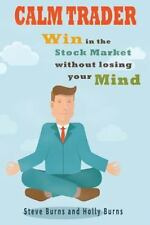 Calm Trader : Win in the Stock Market Without Losing Your Mind by Holly Burns...