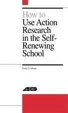 How to Use Action Research in the Self-Renewing School by Emily F. Calhoun (1...
