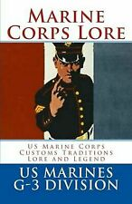 Marine Corps Lore : US Marine Corps Customs, Traditions, Lore and Legend by...