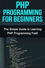 NEW PHP Programming For Beginners: The Simple Guide to Learning PHP Fast!