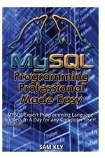 Mysql Programming Professional Made Easy: Expert Mysql Programming Language.