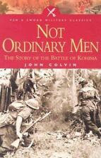 Not Ordinary Men: The Story of the Battle of Kohima (Pen & Sword Military Class